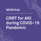 Webinar Recording Now Available: CRRT for AKI during COVID-19 Pandemic